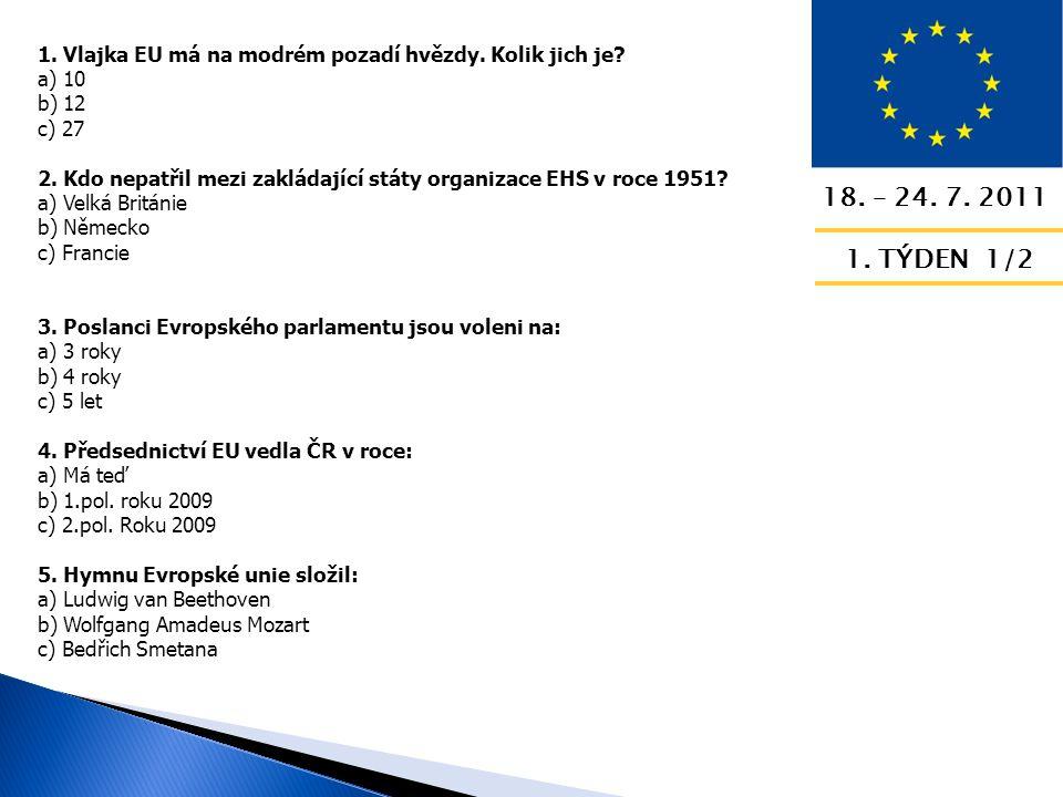18. – 24. 7. 2011 1. TÝDEN 1/2 1. Vlajka EU má na modrém pozadí hvězdy.