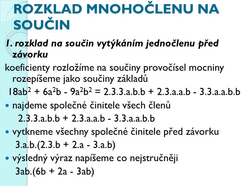Rozlož na součin: 1.4a + 2b = 2. 5xy – 10x² = 3. 6a² + 12ax³ = 4.