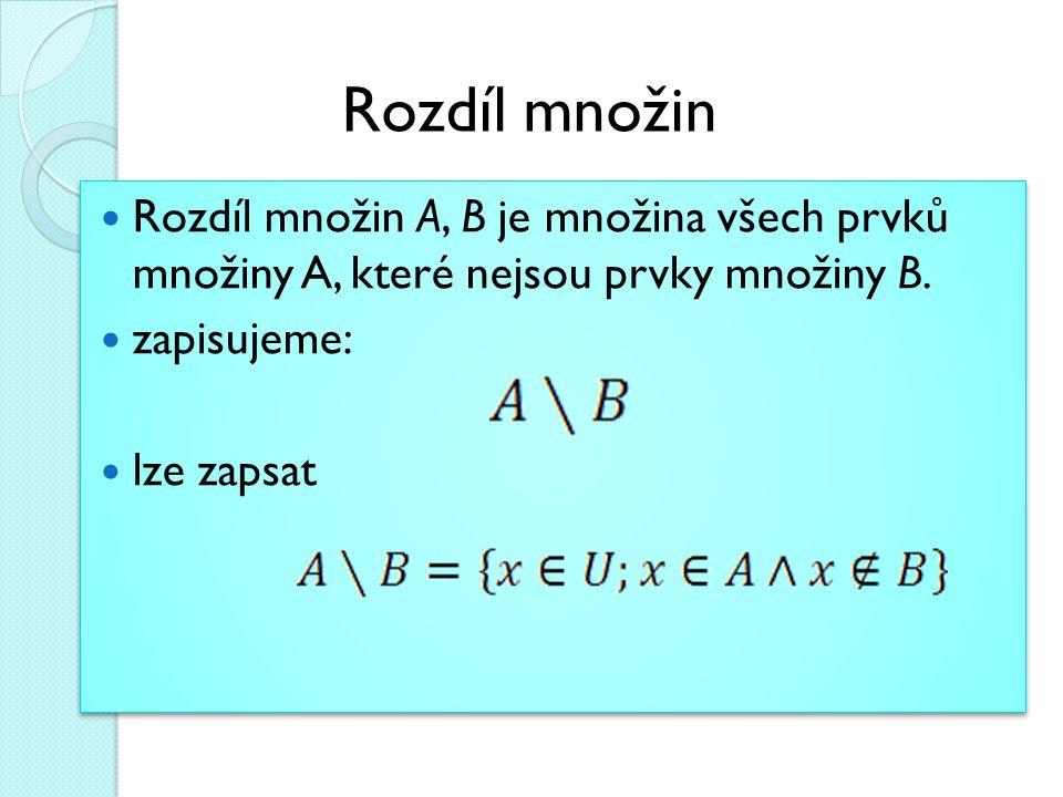Rozdíl množin A, B je množina všech prvků množiny A, které nejsou prvky množiny B. zapisujeme: lze zapsat Rozdíl množin A, B je množina všech prvků mn
