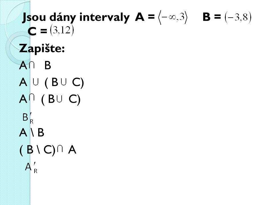 Jsou dány intervaly A = B = C = Zapište: A B A ( B C) A \ B ( B \ C) A