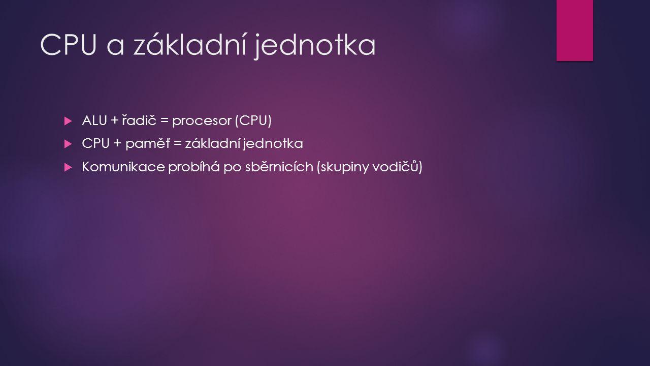 CPU a základní jednotka  ALU + řadič = procesor (CPU)  CPU + paměť = základní jednotka  Komunikace probíhá po sběrnicích (skupiny vodičů)