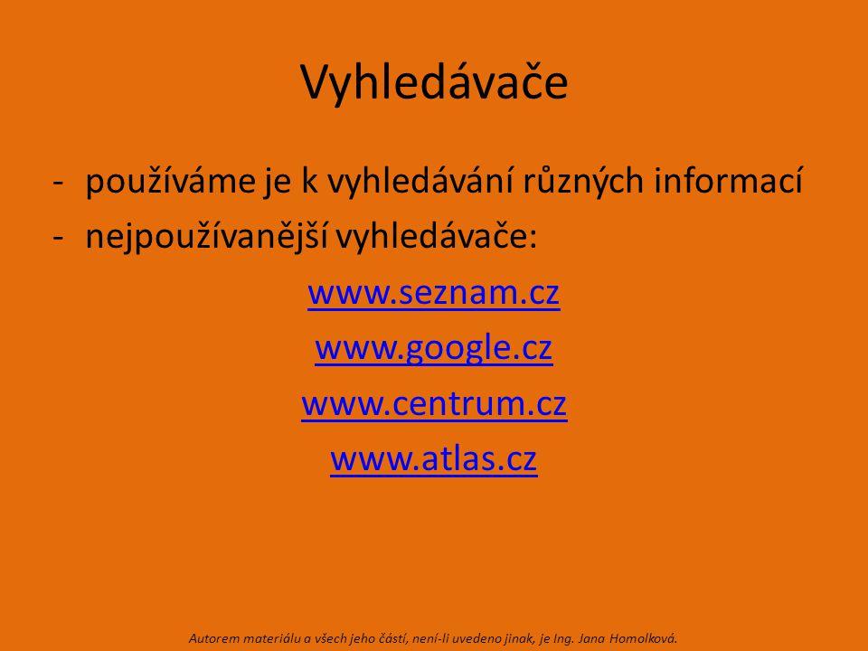 Vyhledávače -používáme je k vyhledávání různých informací -nejpoužívanější vyhledávače: www.seznam.cz www.google.cz www.centrum.cz www.atlas.cz Autorem materiálu a všech jeho částí, není-li uvedeno jinak, je Ing.