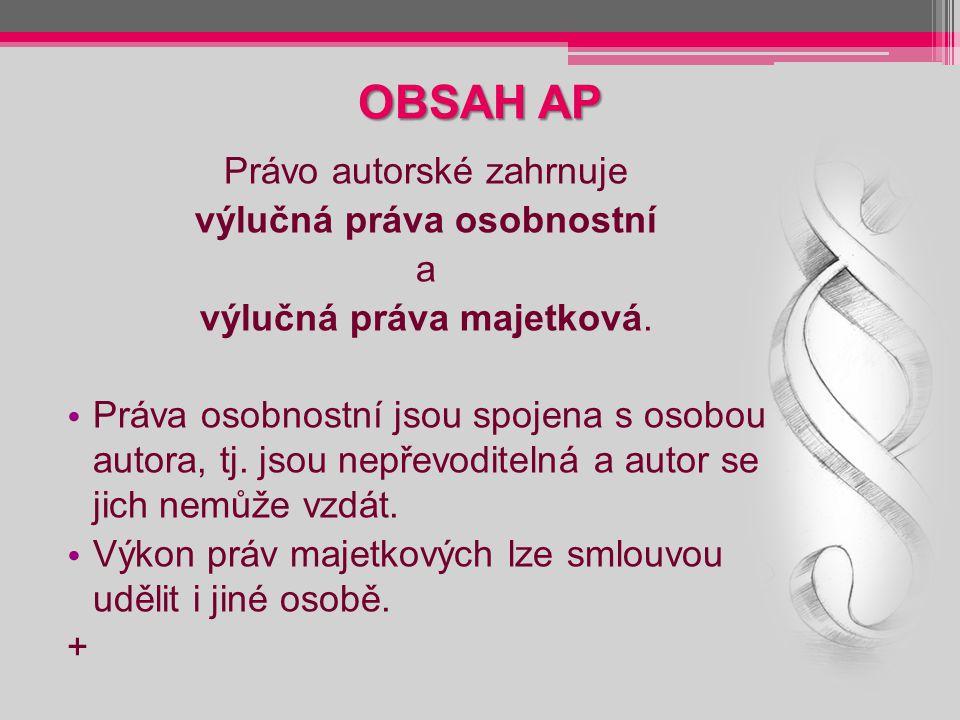 OBSAH AP Právo autorské zahrnuje výlučná práva osobnostní a výlučná práva majetková.