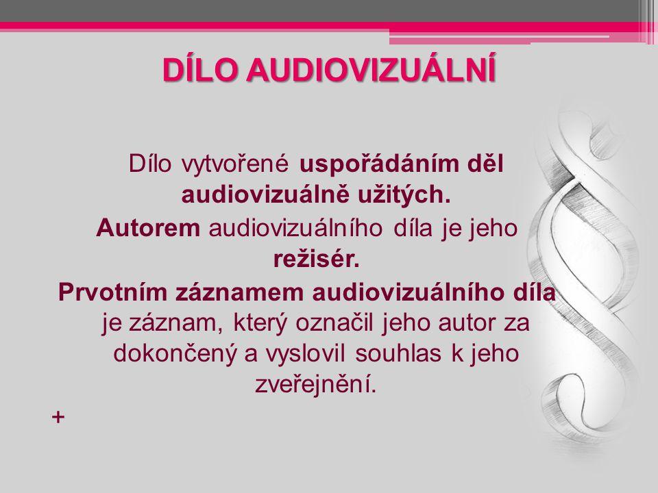 DÍLO AUDIOVIZUÁLNÍ Dílo vytvořené uspořádáním děl audiovizuálně užitých.