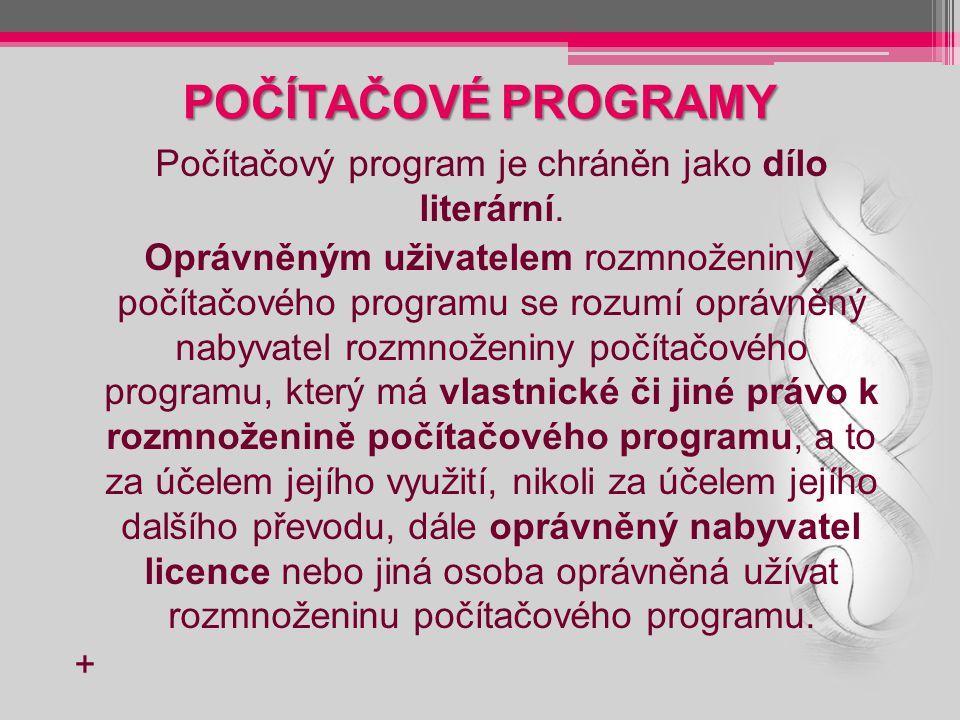 POČÍTAČOVÉ PROGRAMY Počítačový program je chráněn jako dílo literární.