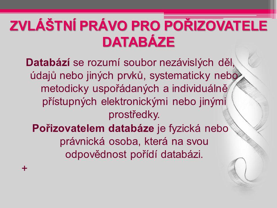 ZVLÁŠTNÍ PRÁVO PRO POŘIZOVATELE DATABÁZE Databází se rozumí soubor nezávislých děl, údajů nebo jiných prvků, systematicky nebo metodicky uspořádaných a individuálně přístupných elektronickými nebo jinými prostředky.