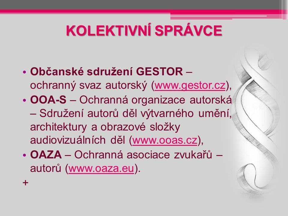 KOLEKTIVNÍ SPRÁVCE Občanské sdružení GESTOR – ochranný svaz autorský (www.gestor.cz),www.gestor.cz OOA-S – Ochranná organizace autorská – Sdružení autorů děl výtvarného umění, architektury a obrazové složky audiovizuálních děl (www.ooas.cz),www.ooas.cz OAZA – Ochranná asociace zvukařů – autorů (www.oaza.eu).www.oaza.eu +
