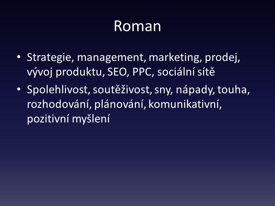 Roman Strategie, management, marketing, prodej, vývoj produktu, SEO, PPC, sociální sítě Spolehlivost, soutěživost, sny, nápady, touha, rozhodování, plánování, komunikativní, pozitivní myšlení