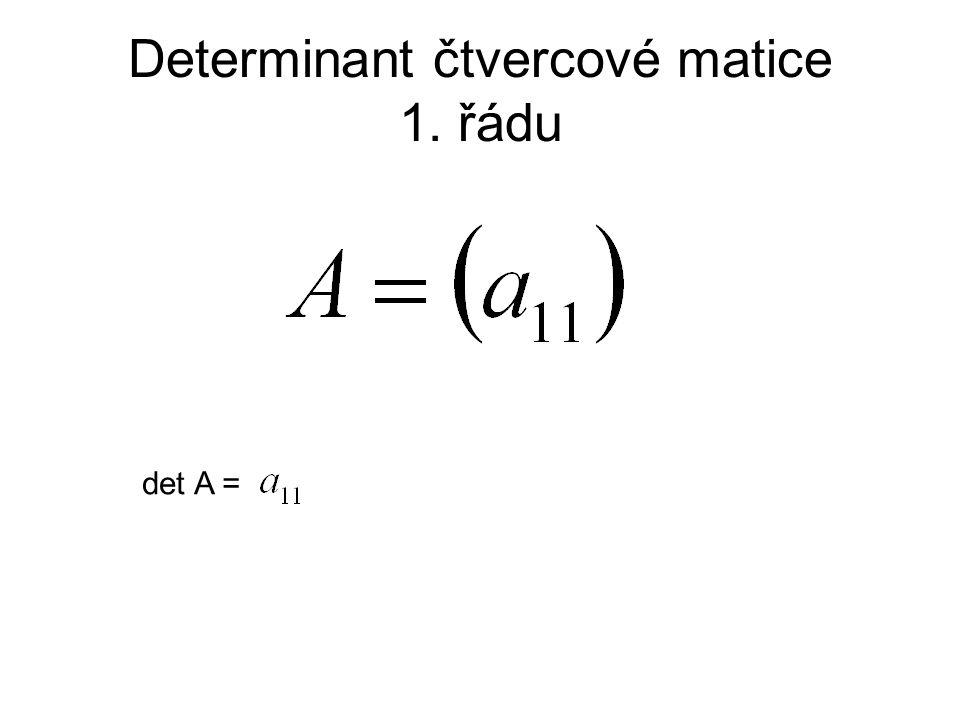 Determinant čtvercové matice 1. řádu det A =