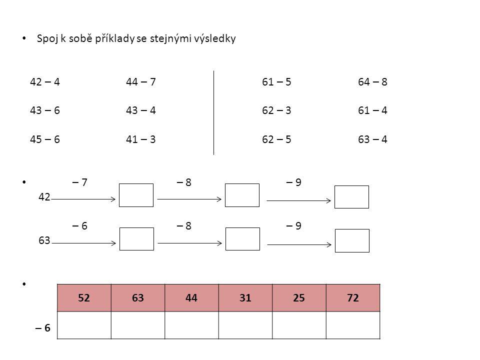 Spoj k sobě příklady se stejnými výsledky 42 – 4 44 – 7 61 – 5 64 – 8 43 – 6 43 – 4 62 – 3 61 – 4 45 – 6 41 – 3 62 – 5 63 – 4 – 7 – 8 – 9 42 – 6 – 8 –