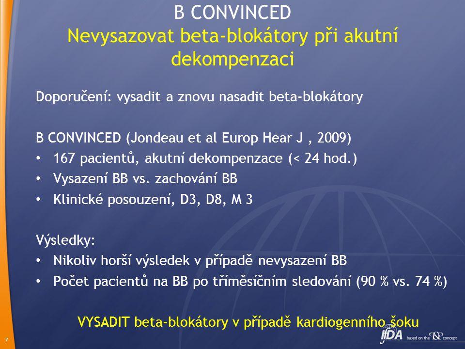 7 B CONVINCED Nevysazovat beta-blokátory při akutní dekompenzaci Doporučení: vysadit a znovu nasadit beta-blokátory B CONVINCED (Jondeau et al Europ Hear J, 2009) 167 pacientů, akutní dekompenzace (< 24 hod.) Vysazení BB vs.