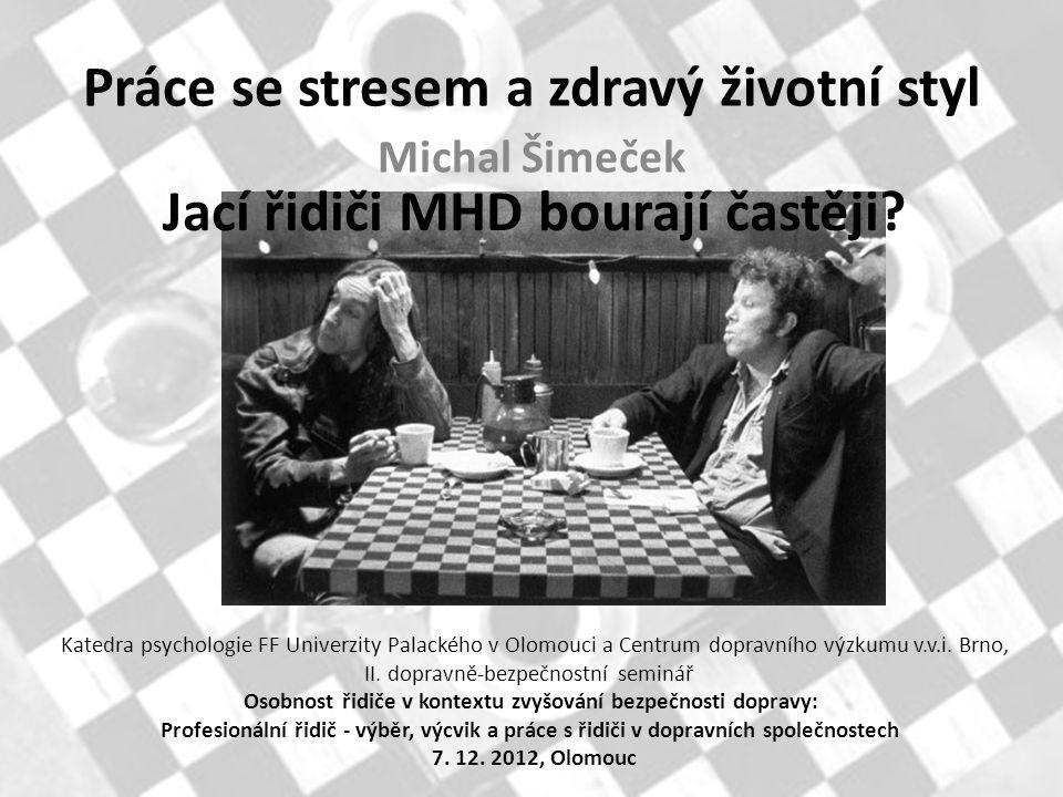 Práce se stresem a zdravý životní styl Michal Šimeček Katedra psychologie FF Univerzity Palackého v Olomouci a Centrum dopravního výzkumu v.v.i. Brno,