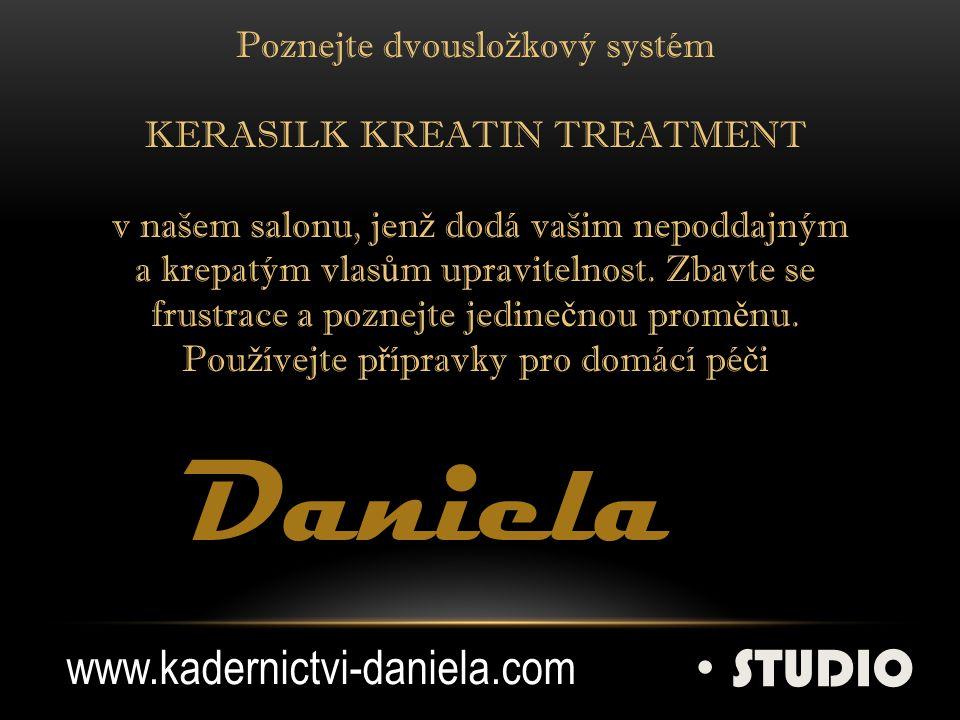 Daniela STUDIO www.kadernictvi-daniela.com Poznejte dvouslo ž kový systém KERASILK KREATIN TREATMENT v našem salonu, jen ž dodá vašim nepoddajným a krepatým vlas ů m upravitelnost.