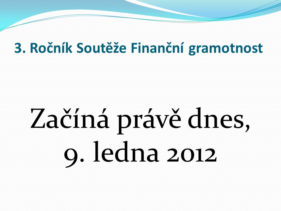 3. Ročník Soutěže Finanční gramotnost Začíná právě dnes, 9. ledna 2012