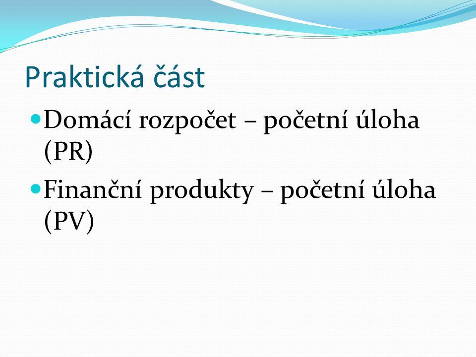 Praktická část Domácí rozpočet – početní úloha (PR) Finanční produkty – početní úloha (PV)