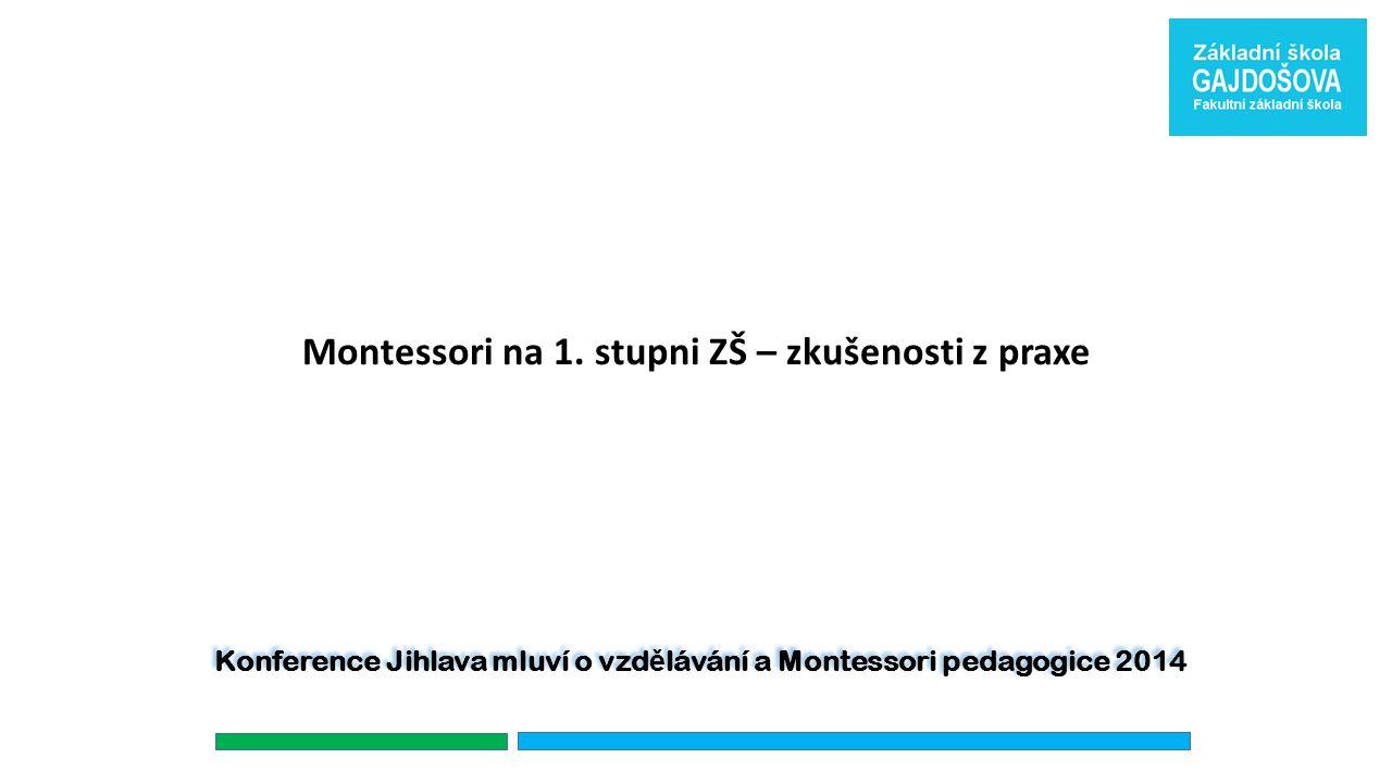 Konference Jihlava mluví o vzd ě lávání a Montessori pedagogice 2014 Montessori na 1. stupni ZŠ – zkušenosti z praxe