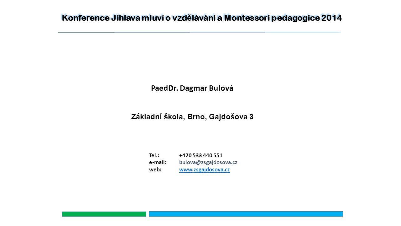PaedDr. Dagmar Bulová Základní škola, Brno, Gajdošova 3 Tel.:+420 533 440 551 e-mail: bulova@zsgajdosova.cz web: www.zsgajdosova.czwww.zsgajdosova.cz