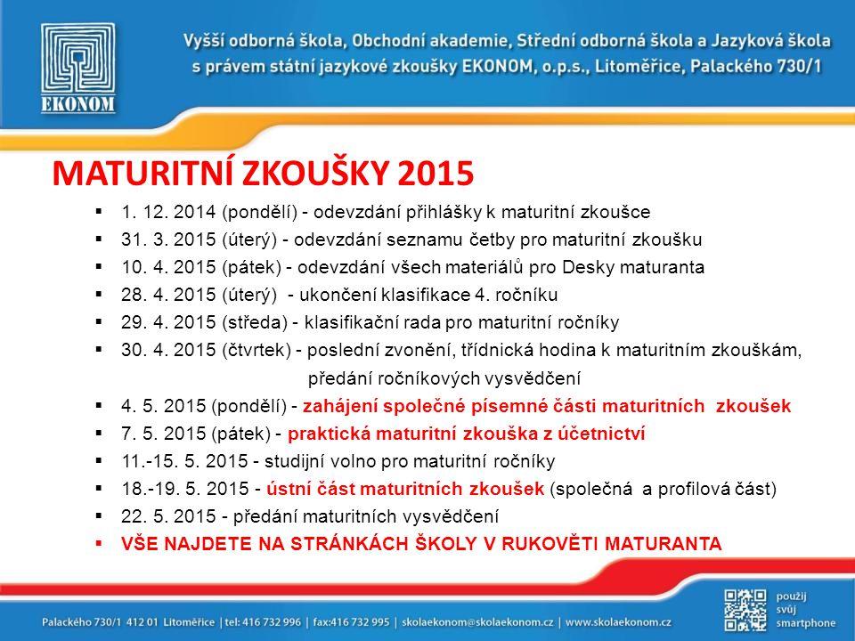 MATURITNÍ ZKOUŠKY 2015  1. 12. 2014 (pondělí) - odevzdání přihlášky k maturitní zkoušce  31. 3. 2015 (úterý) - odevzdání seznamu četby pro maturitní