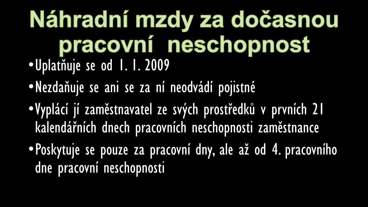 Uplatňuje se od 1. 1. 2009 Nezdaňuje se ani se za ní neodvádí pojistné Vyplácí jí zaměstnavatel ze svých prostředků v prvních 21 kalendářních dnech pr