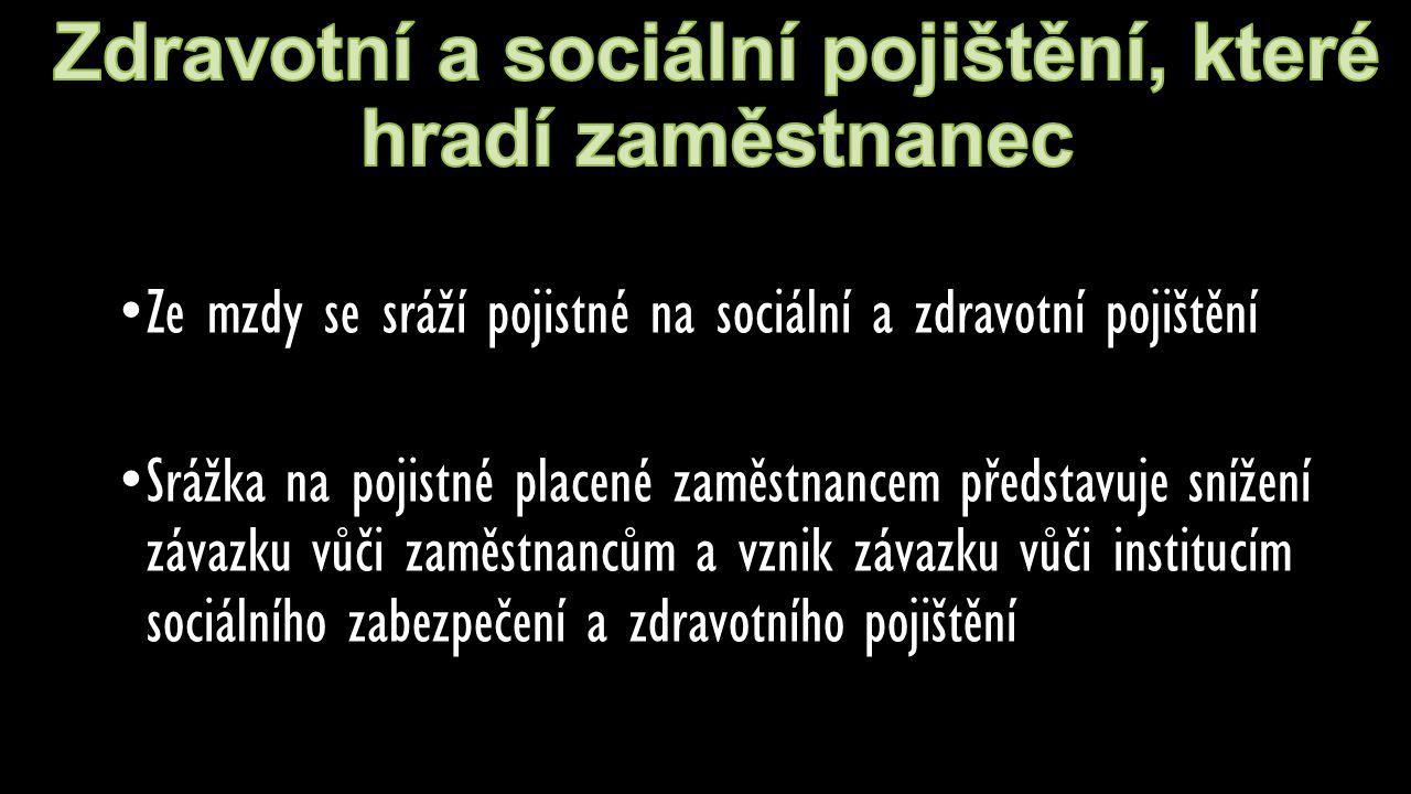 Ze mzdy se sráží pojistné na sociální a zdravotní pojištění Srážka na pojistné placené zaměstnancem představuje snížení závazku vůči zaměstnancům a vz