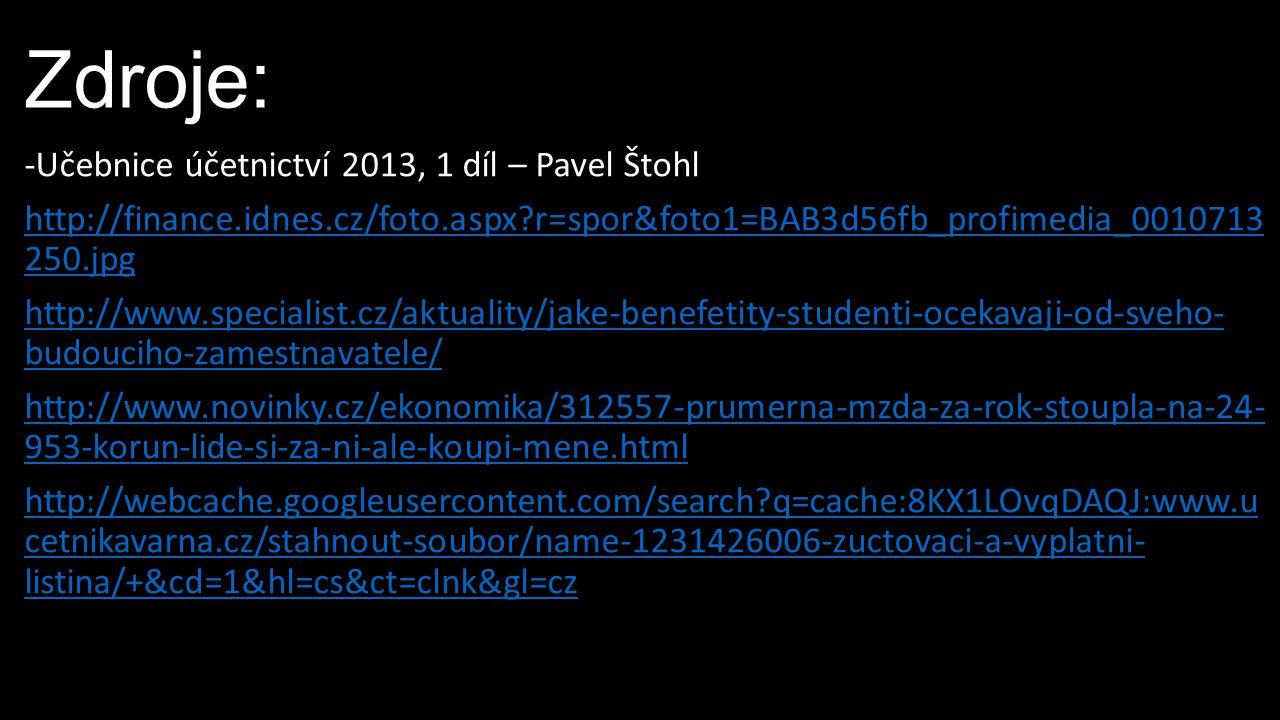 Zdroje: -Učebnice účetnictví 2013, 1 díl – Pavel Štohl http://finance.idnes.cz/foto.aspx?r=spor&foto1=BAB3d56fb_profimedia_0010713 250.jpg http://www.