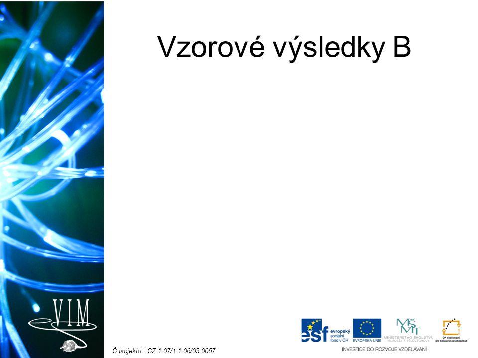 Č.projektu : CZ.1.07/1.1.06/03.0057 Vzorové výsledky B