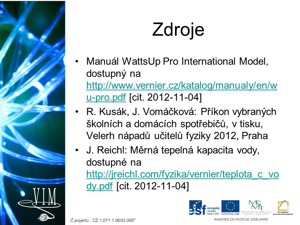 Č.projektu : CZ.1.07/1.1.06/03.0057 Zdroje Manuál WattsUp Pro International Model, dostupný na http://www.vernier.cz/katalog/manualy/en/w u-pro.pdf [cit.