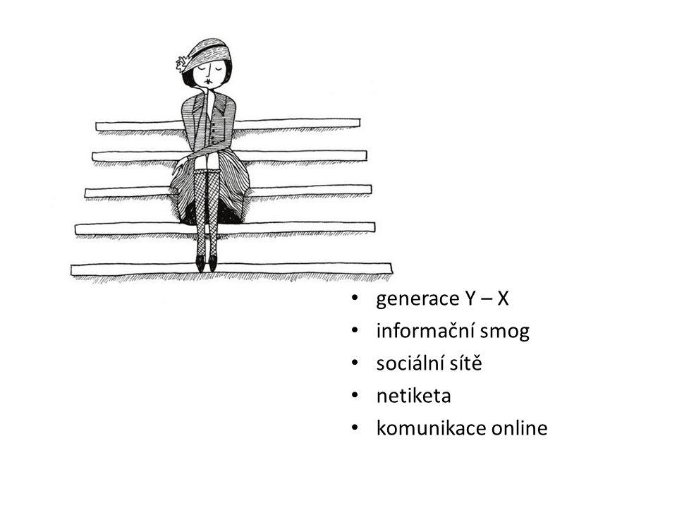 generace Y – X informační smog sociální sítě netiketa komunikace online