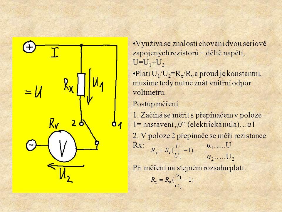 Využívá se znalostí chování dvou sériově zapojených rezistorů = dělič napětí, U=U 1 +U 2 Platí U 1 /U 2 =R x /R v a proud je konstantní, musíme tedy n