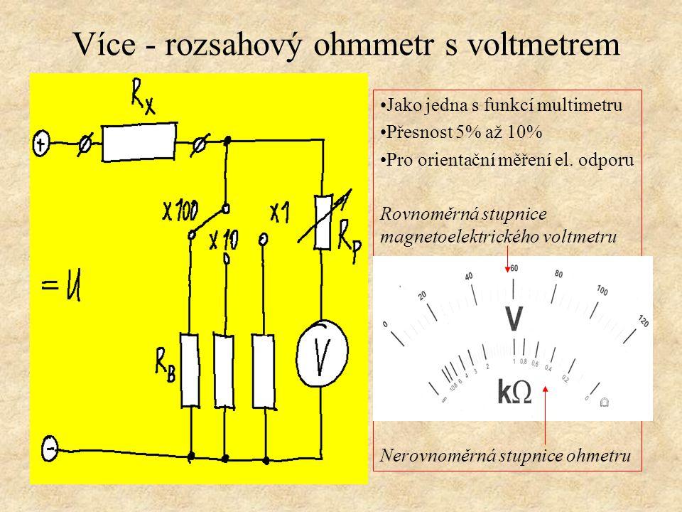 Více - rozsahový ohmmetr s voltmetrem Jako jedna s funkcí multimetru Přesnost 5% až 10% Pro orientační měření el. odporu Rovnoměrná stupnice magnetoel