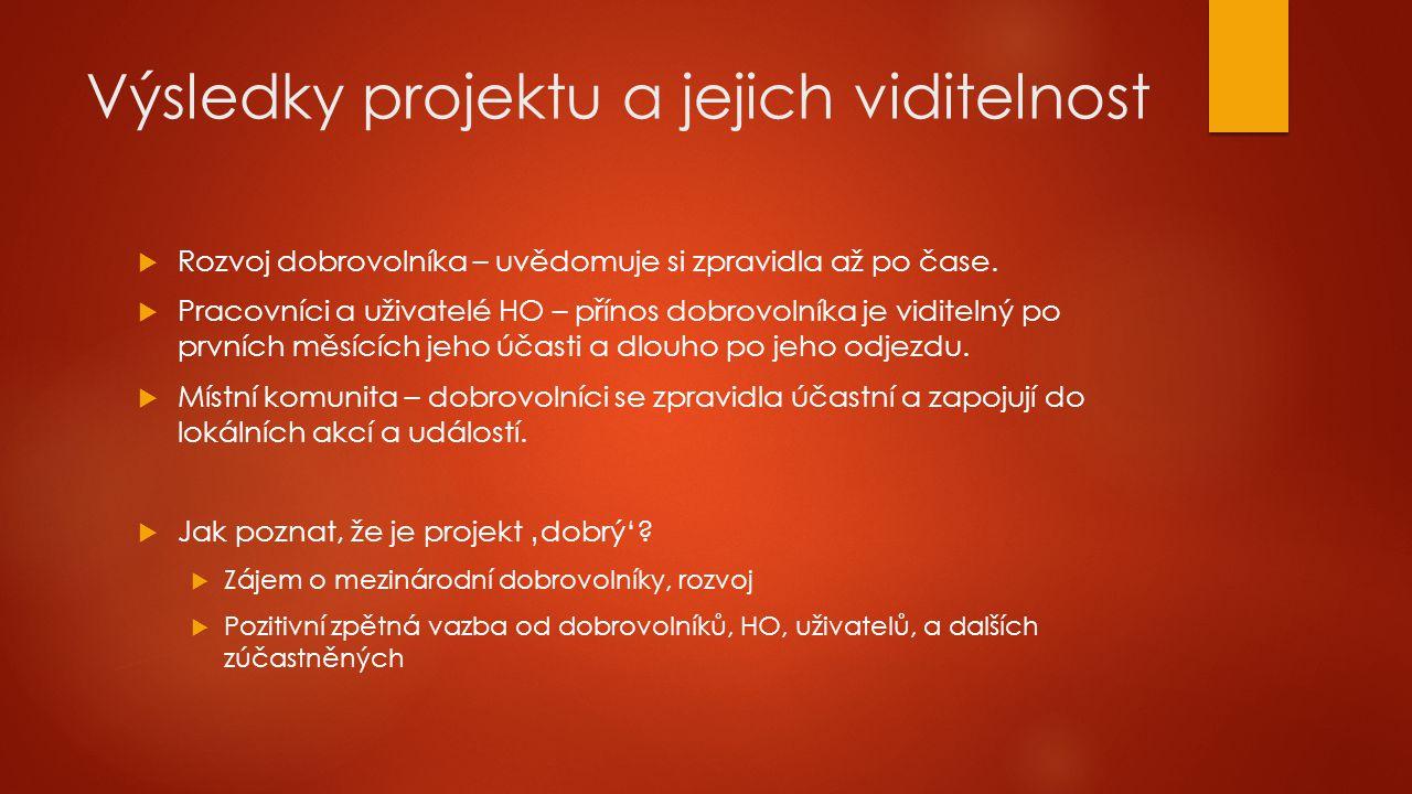 Výsledky projektu a jejich viditelnost  Rozvoj dobrovolníka – uvědomuje si zpravidla až po čase.