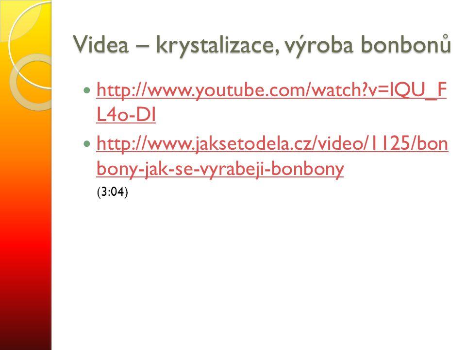Videa – krystalizace, výroba bonbonů http://www.youtube.com/watch?v=lQU_F L4o-DI http://www.youtube.com/watch?v=lQU_F L4o-DI http://www.jaksetodela.cz/video/1125/bon bony-jak-se-vyrabeji-bonbony http://www.jaksetodela.cz/video/1125/bon bony-jak-se-vyrabeji-bonbony (3:04)