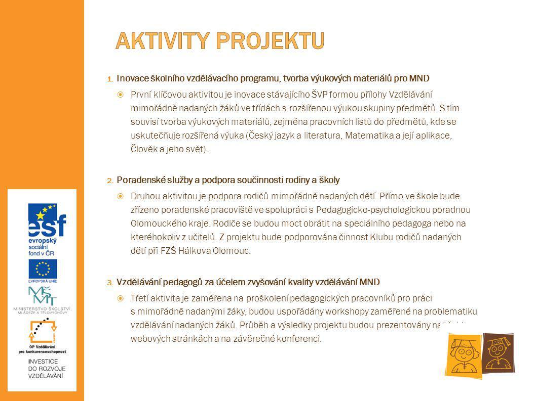 1. Inovace školního vzdělávacího programu, tvorba výukových materiálů pro MND  První klíčovou aktivitou je inovace stávajícího ŠVP formou přílohy Vzd