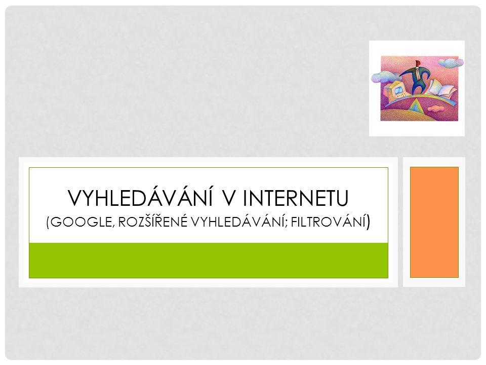 Máme vyzkoušeno a ověřeno Rozšířené (pokročilé) vyhledání v www.google.cz.