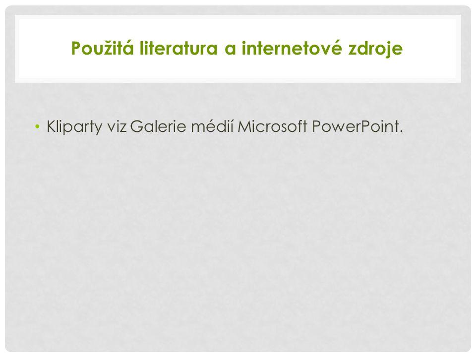 Použitá literatura a internetové zdroje Kliparty viz Galerie médií Microsoft PowerPoint.