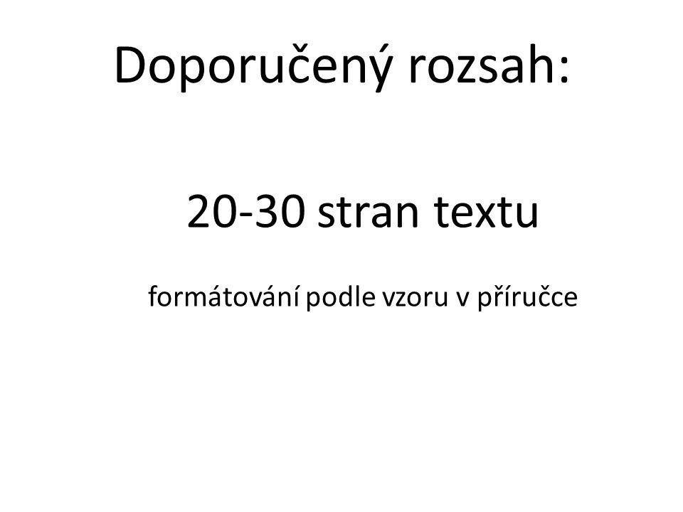 Doporučený rozsah: 20-30 stran textu formátování podle vzoru v příručce