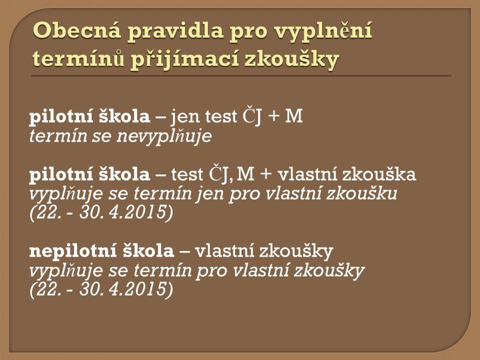 pilotní škola – jen test Č J + M termín se nevypl ň uje pilotní škola – test Č J, M + vlastní zkouška vypl ň uje se termín jen pro vlastní zkoušku (22.