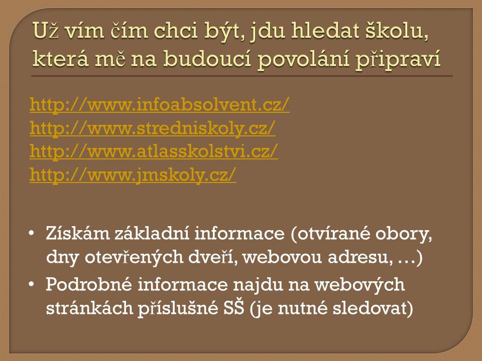  Sleduji informace a aktualizace na webových stránkách SŠ  Navštívím dny otev ř ených dve ř í  Hlídám si kritéria pro p ř ijetí ( ř editelé SŠ mají povinnost je uvést na webu do 31.