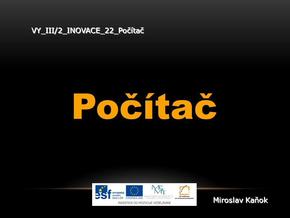 VY_III/2_INOVACE_22_Počítač Počítač Miroslav Kaňok