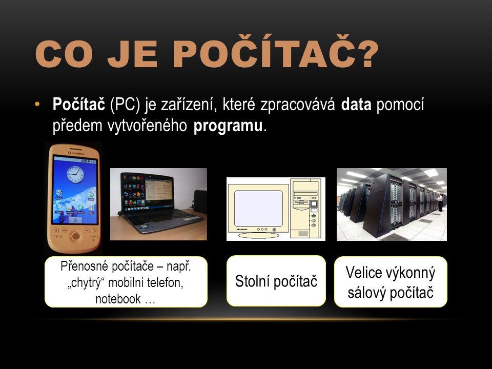 """CO JE POČÍTAČ? Počítač (PC) je zařízení, které zpracovává data pomocí předem vytvořeného programu. Přenosné počítače – např. """"chytrý"""" mobilní telefon,"""