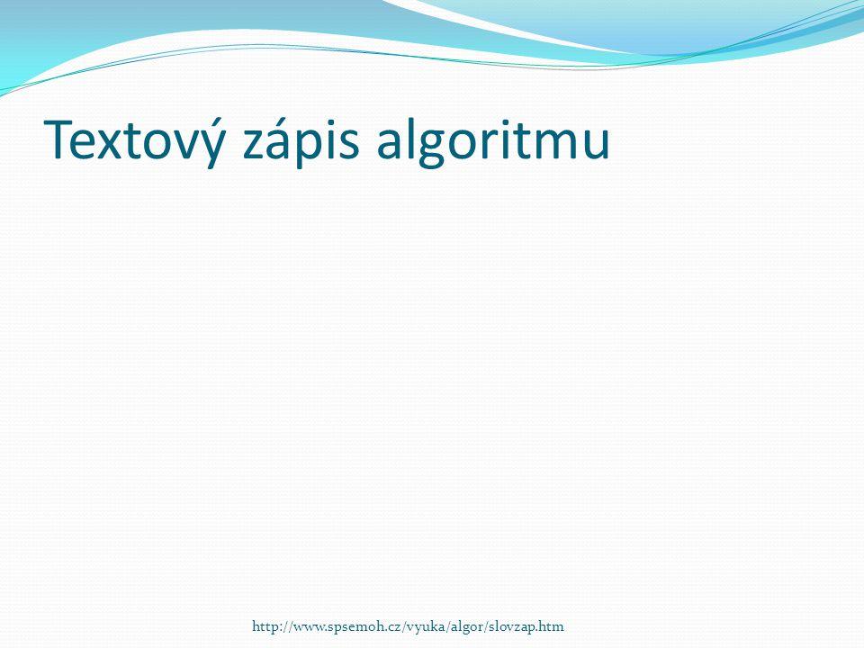 Textový zápis algoritmu http://www.spsemoh.cz/vyuka/algor/slovzap.htm