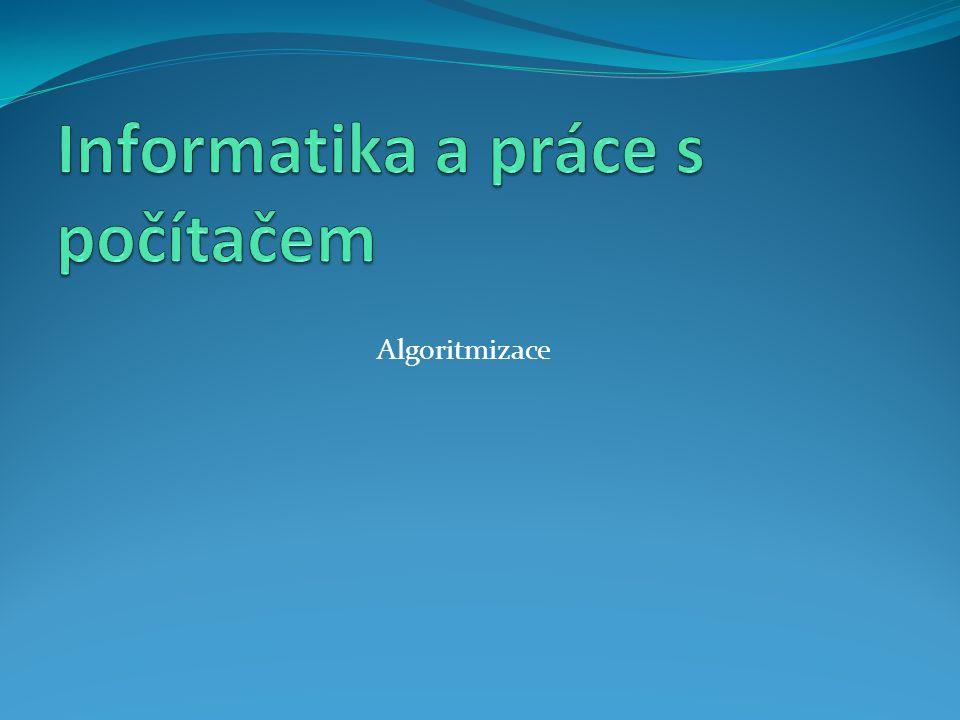 Algoritmus Algoritmus je přesný návod či postup, kterým lze vyřešit daný typ úlohy Vlastnosti algoritmů: Konečnost Obecnost Determinovanost Výstup Elementárnost http://cs.wikipedia.org/wiki/Algoritmus