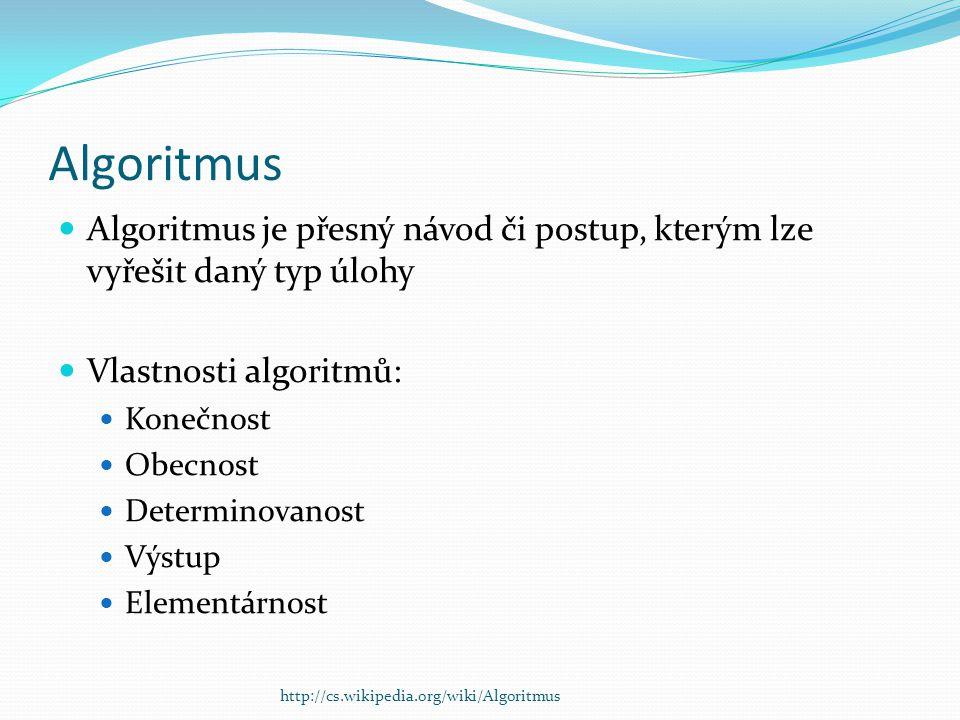 Algoritmus Algoritmus je přesný návod či postup, kterým lze vyřešit daný typ úlohy Vlastnosti algoritmů: Konečnost Obecnost Determinovanost Výstup Ele