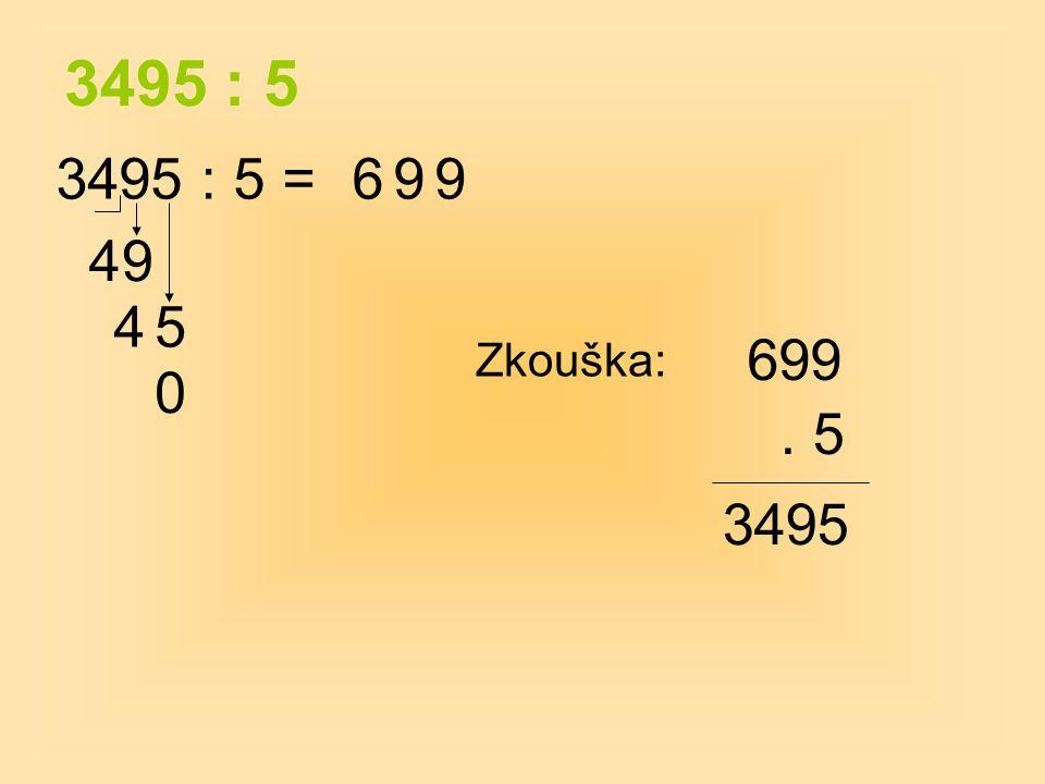 3495 : 5 3495 : 5 =6 49 9 45 9 Zkouška: 699. 5 3495 0