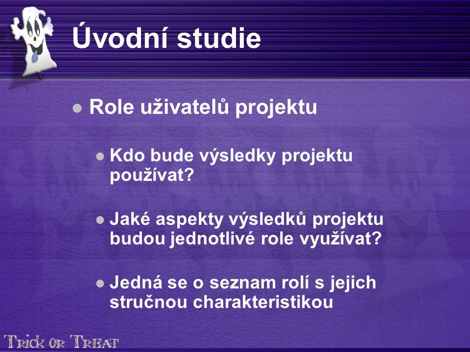 Úvodní studie Role uživatelů projektu Kdo bude výsledky projektu používat.