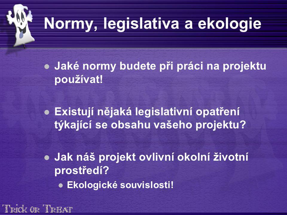 Normy, legislativa a ekologie Jaké normy budete při práci na projektu používat.