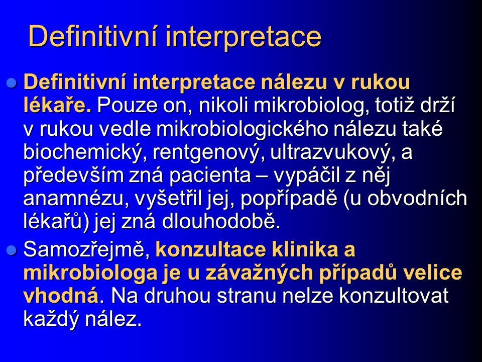Definitivní interpretace Definitivní interpretace nálezu v rukou lékaře. Pouze on, nikoli mikrobiolog, totiž drží v rukou vedle mikrobiologického nále