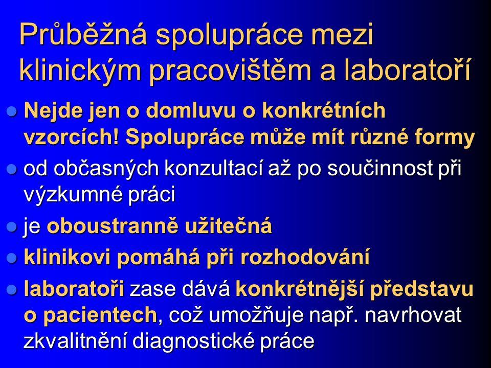 Průběžná spolupráce mezi klinickým pracovištěm a laboratoří Nejde jen o domluvu o konkrétních vzorcích! Spolupráce může mít různé formy Nejde jen o do