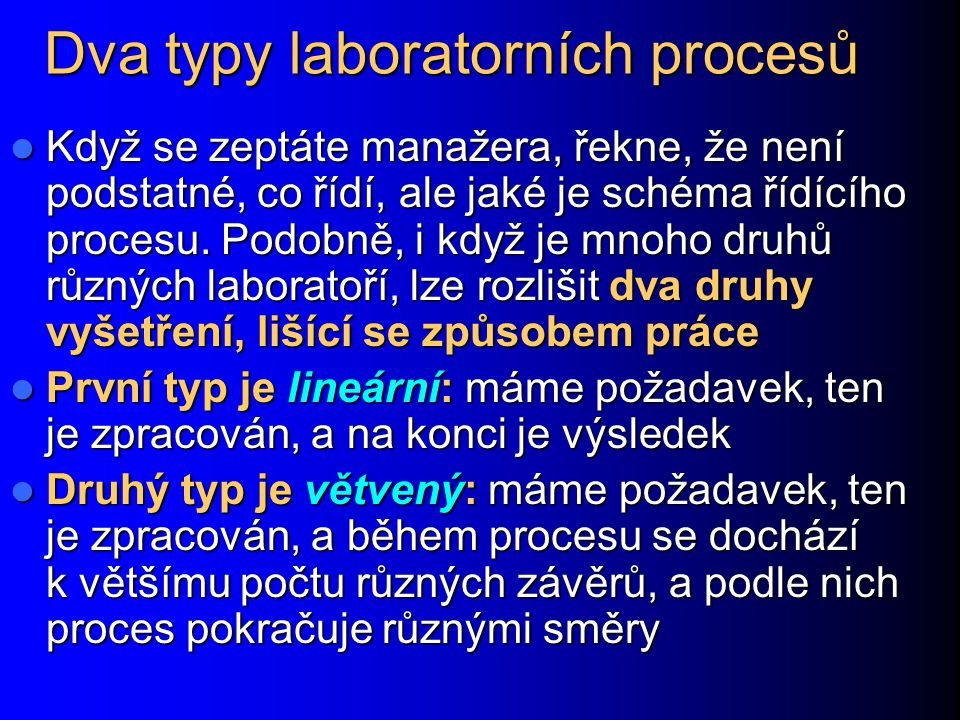 Dva typy laboratorních procesů Když se zeptáte manažera, řekne, že není podstatné, co řídí, ale jaké je schéma řídícího procesu. Podobně, i když je mn