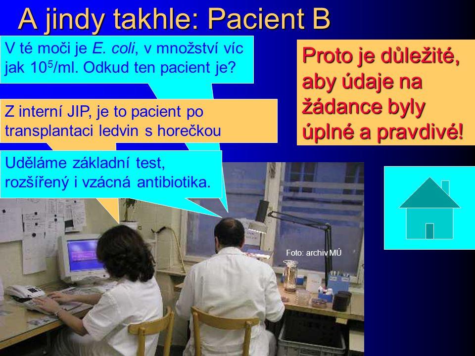 A jindy takhle: Pacient B Foto: archiv MÚ V té moči je E. coli, v množství víc jak 10 5 /ml. Odkud ten pacient je? Z interní JIP, je to pacient po tra